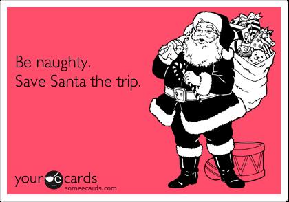 Even Santa needs a break sometimes. Do him a favor, would ya?