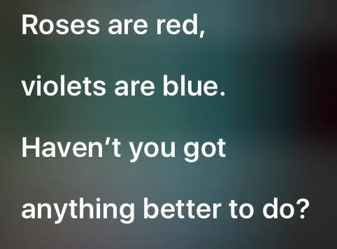 Siri got sassy with me when I asked for a poem.