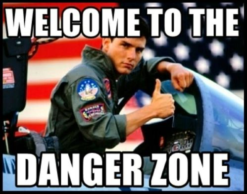 The Danger Zone... it's a real thing.